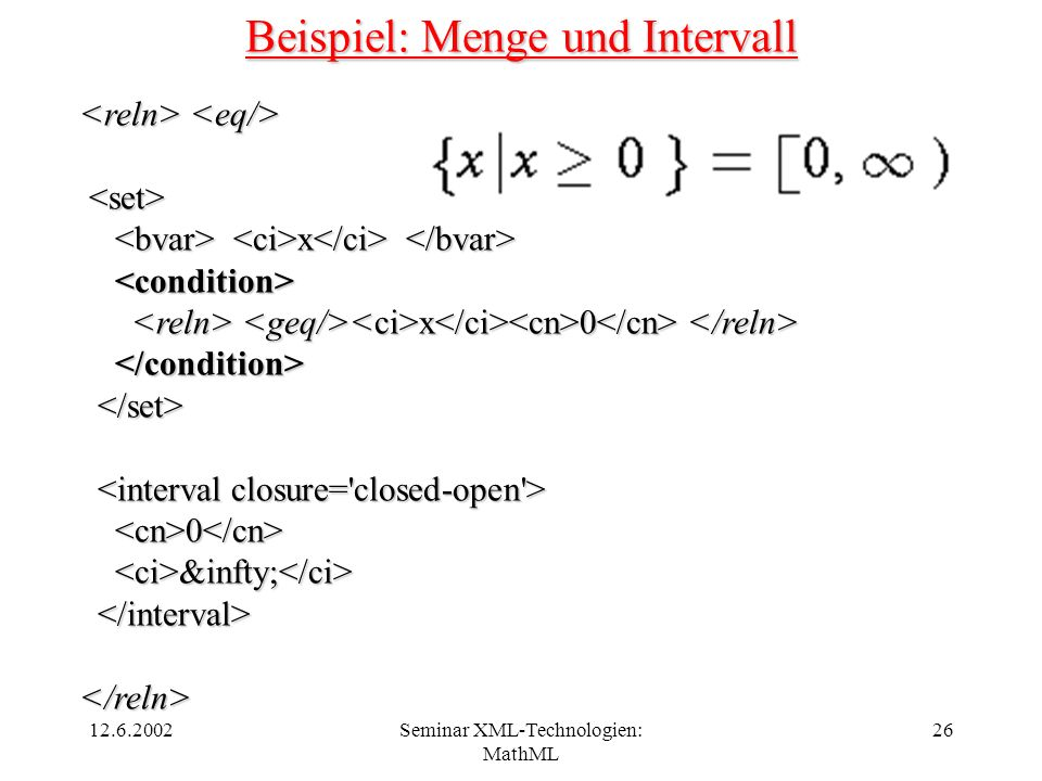 12.6.2002Seminar XML-Technologien: MathML 26 Beispiel: Menge und Intervall x x x 0 x 0 0 0 &infty; &infty; </reln>
