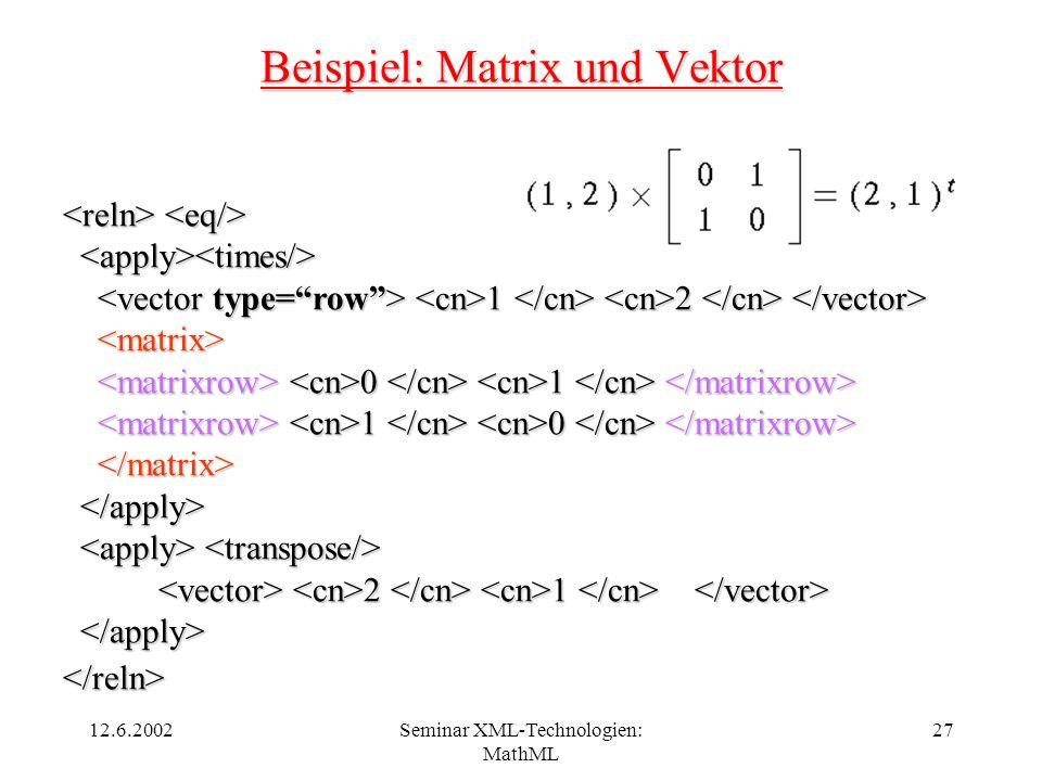 12.6.2002Seminar XML-Technologien: MathML 27 Beispiel: Matrix und Vektor 1 2 1 2 0 1 0 1 1 0 1 0 2 1 2 1 </reln>