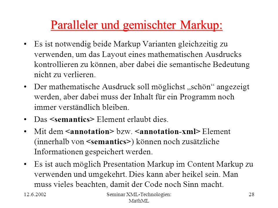 12.6.2002Seminar XML-Technologien: MathML 28 Paralleler und gemischter Markup: Es ist notwendig beide Markup Varianten gleichzeitig zu verwenden, um d