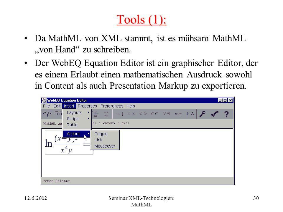 12.6.2002Seminar XML-Technologien: MathML 30 Tools (1): Da MathML von XML stammt, ist es mühsam MathML von Hand zu schreiben. Der WebEQ Equation Edito