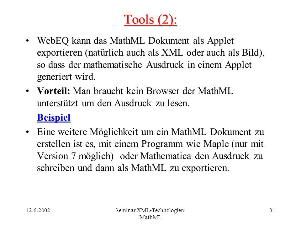 12.6.2002Seminar XML-Technologien: MathML 31 Tools (2): WebEQ kann das MathML Dokument als Applet exportieren (natürlich auch als XML oder auch als Bi