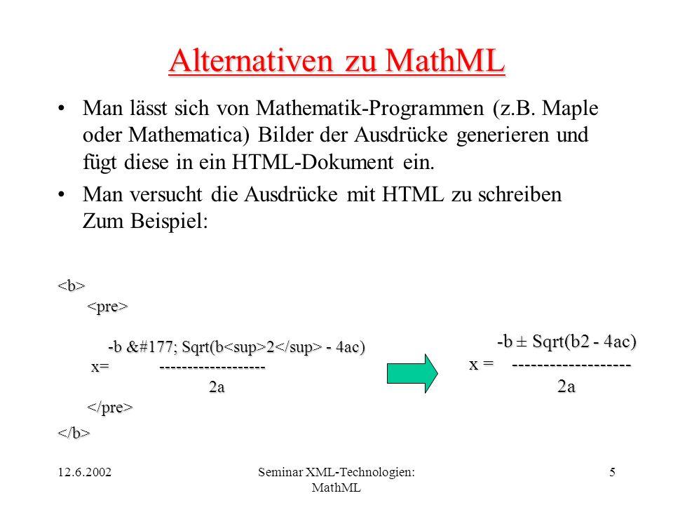 12.6.2002Seminar XML-Technologien: MathML 5 Alternativen zu MathML Man lässt sich von Mathematik-Programmen (z.B. Maple oder Mathematica) Bilder der A