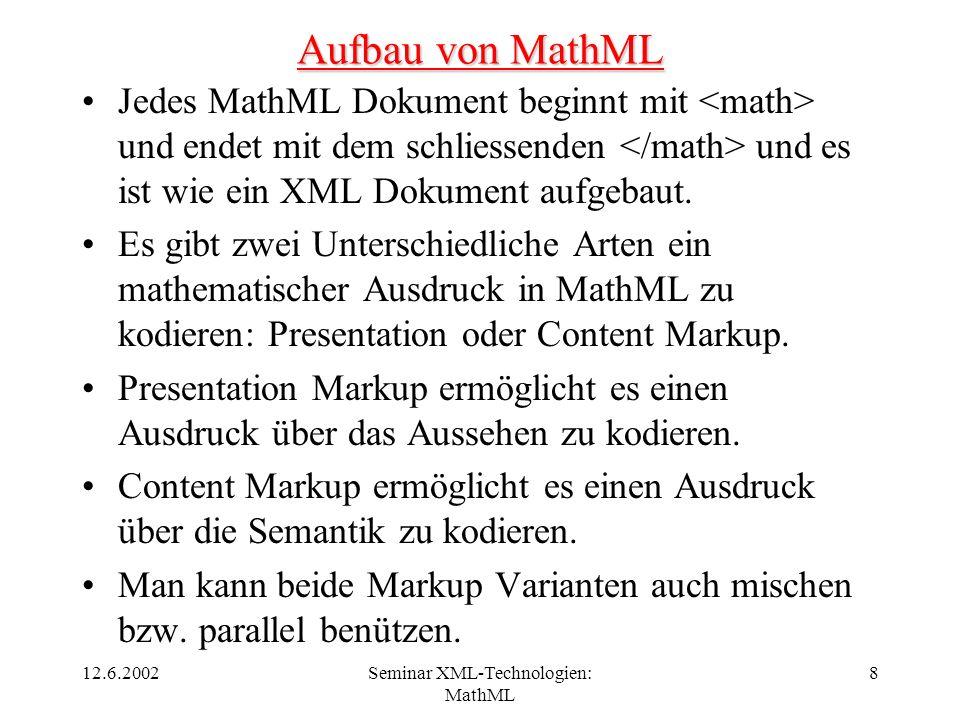 12.6.2002Seminar XML-Technologien: MathML 8 Aufbau von MathML Jedes MathML Dokument beginnt mit und endet mit dem schliessenden und es ist wie ein XML