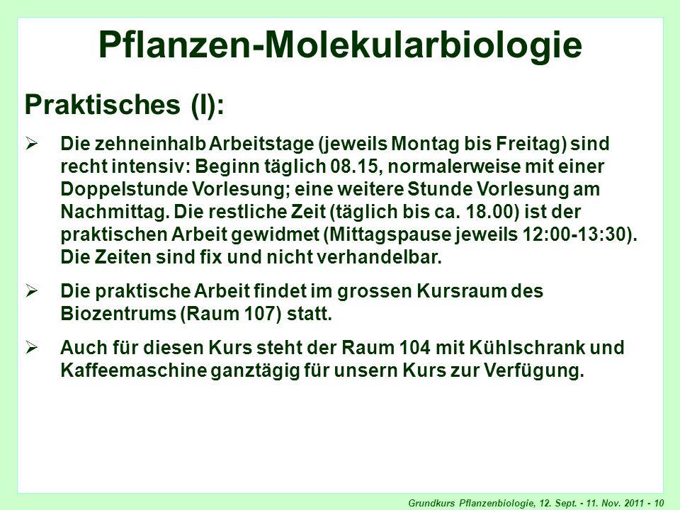 Grundkurs Pflanzenbiologie, 12. Sept. - 11. Nov. 2011 - 10 Pflanzen-Molekularbiologie Praktisches (I): Die zehneinhalb Arbeitstage (jeweils Montag bis