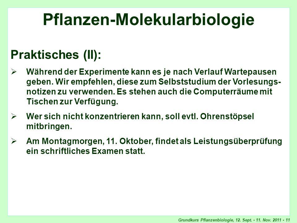 Grundkurs Pflanzenbiologie, 12. Sept. - 11. Nov. 2011 - 11 Pflanzen-Molekularbiologie Praktisches (II): Während der Experimente kann es je nach Verlau