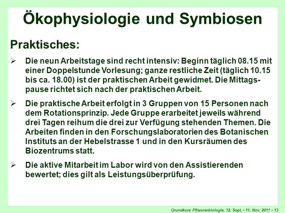 Grundkurs Pflanzenbiologie, 12. Sept. - 11. Nov. 2011 - 13 Ökophysiologie und Symbiosen Praktisches: Die neun Arbeitstage sind recht intensiv: Beginn