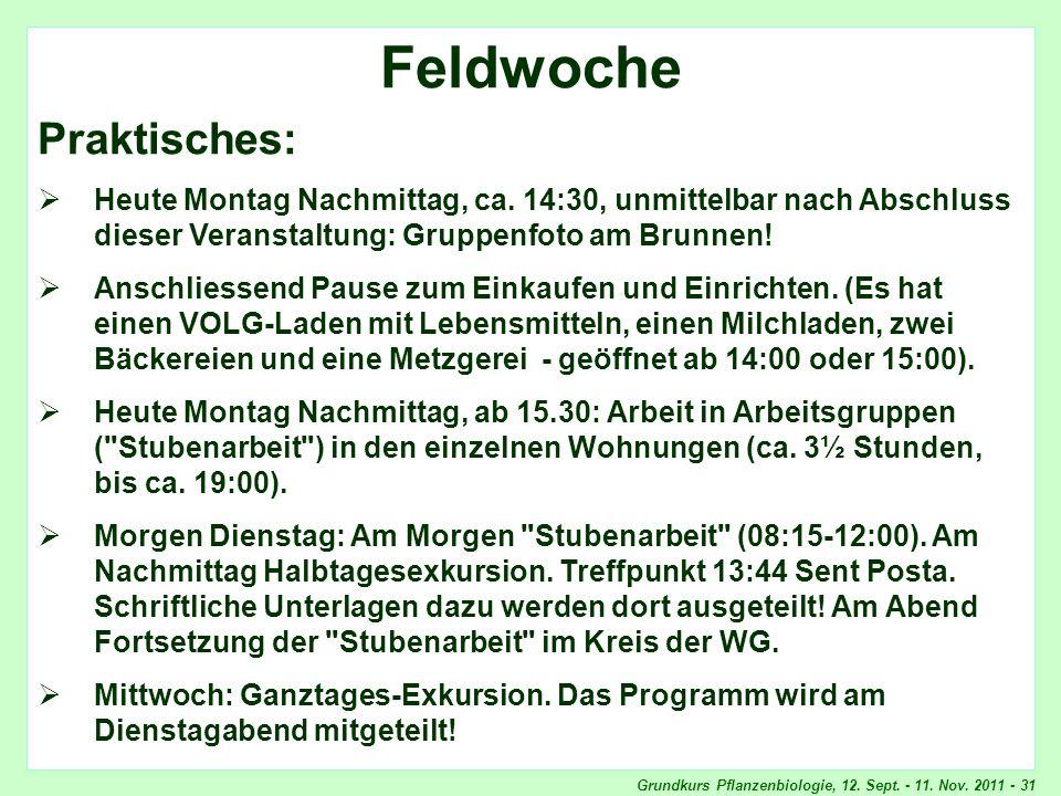 Grundkurs Pflanzenbiologie, 12. Sept. - 11. Nov. 2011 - 31 Feldwoche, Praktisches Feldwoche Praktisches: Heute Montag Nachmittag, ca. 14:30, unmittelb