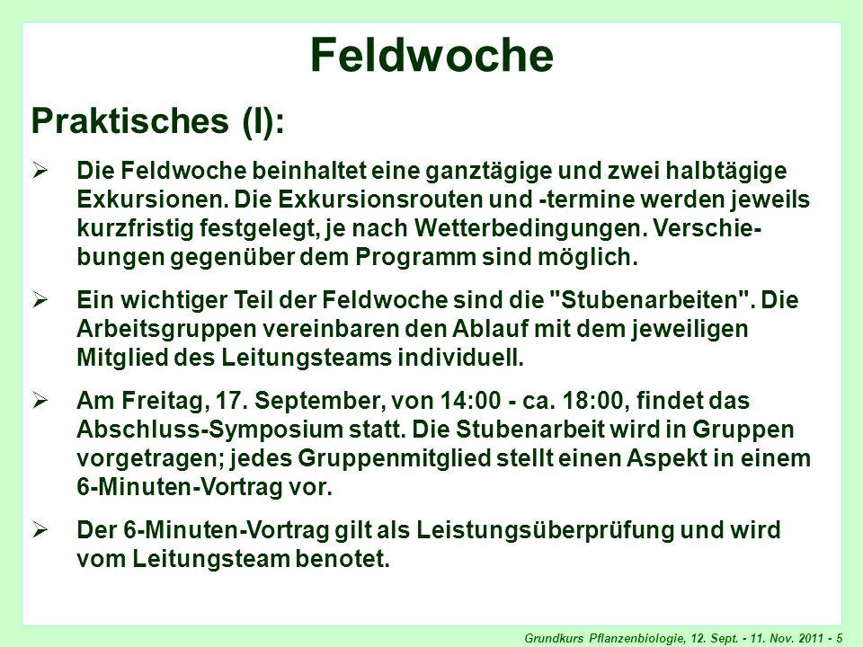 Grundkurs Pflanzenbiologie, 12. Sept. - 11. Nov. 2011 - 5 Feldwoche, Praktisches Feldwoche Praktisches (I): Die Feldwoche beinhaltet eine ganztägige u