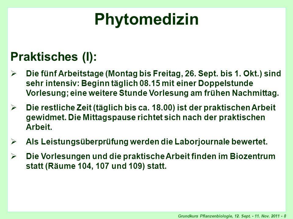 Grundkurs Pflanzenbiologie, 12. Sept. - 11. Nov. 2011 - 8 Phytomedizin, Praktisches Phytomedizin Praktisches (I): Die fünf Arbeitstage (Montag bis Fre
