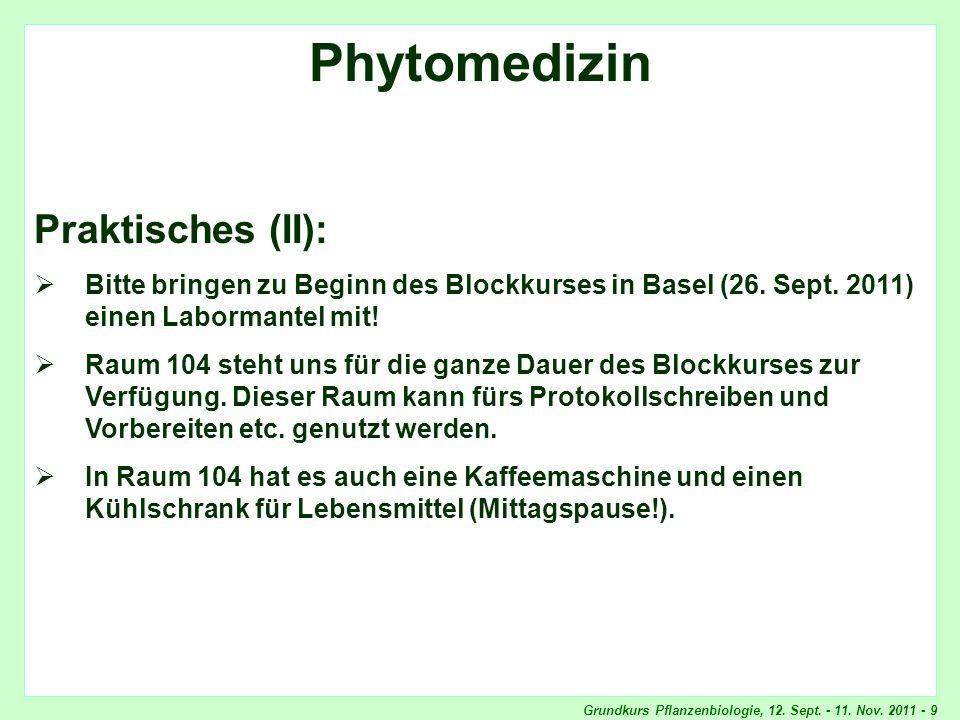 Grundkurs Pflanzenbiologie, 12. Sept. - 11. Nov. 2011 - 9 Phytomedizin, Praktisches Phytomedizin Praktisches (II): Bitte bringen zu Beginn des Blockku