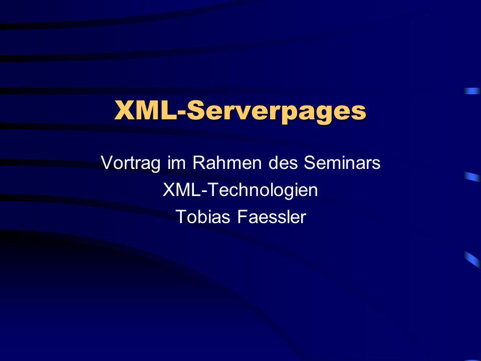 XML-Serverpages Vortrag im Rahmen des Seminars XML-Technologien Tobias Faessler