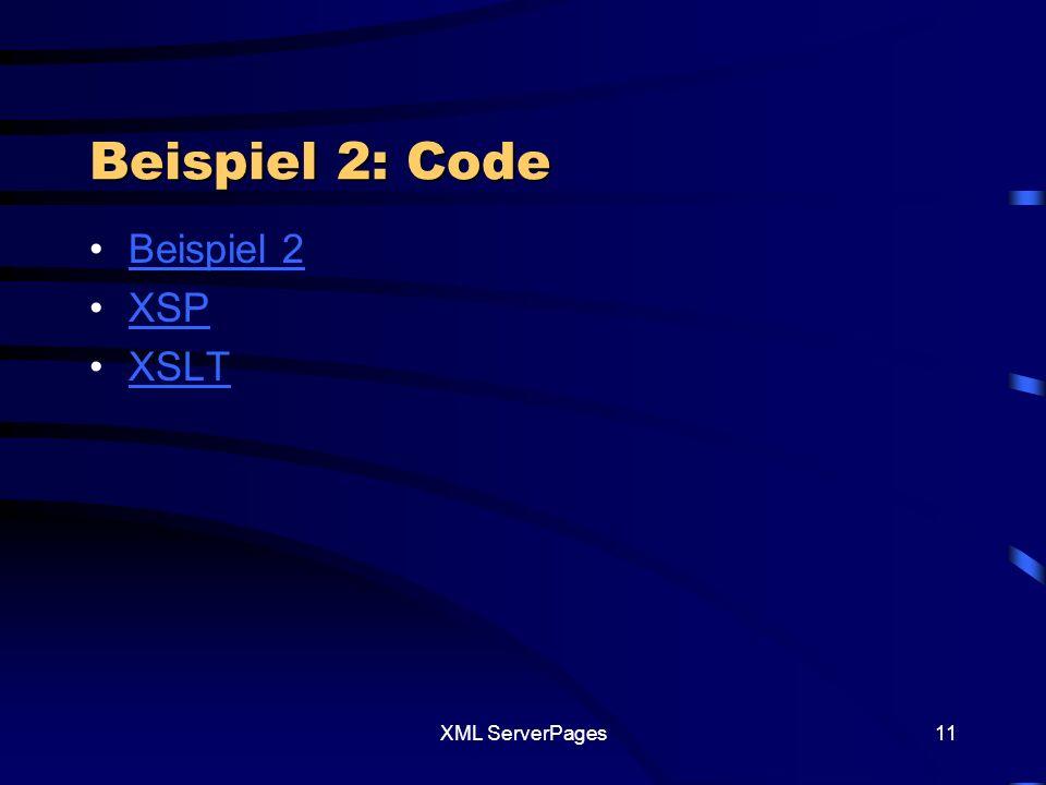 XML ServerPages10 Beispiel 2: XSP mit Logic intern XSLT XML HTML XSP& Logic