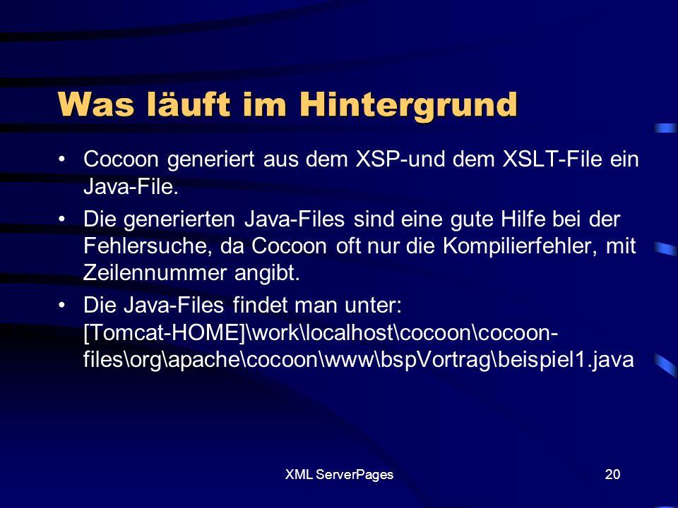 XML ServerPages19 Was ist zu beachten XSP-File –xmlns:util= http://apache.org/xsp/util/2.0 Bem: Wir können auch eigene Logicsheets schreiben.