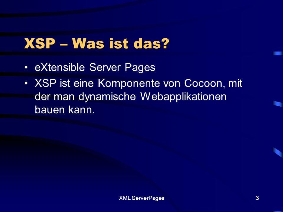XML ServerPages13 Beispiel 3: Datenbank XSP XSLT XML HTML XSP & Logic Output Datenbank