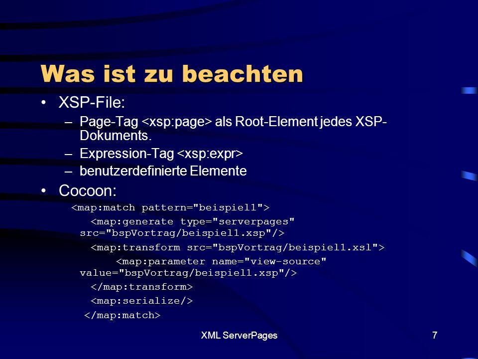 XML ServerPages7 Was ist zu beachten XSP-File: –Page-Tag als Root-Element jedes XSP- Dokuments.