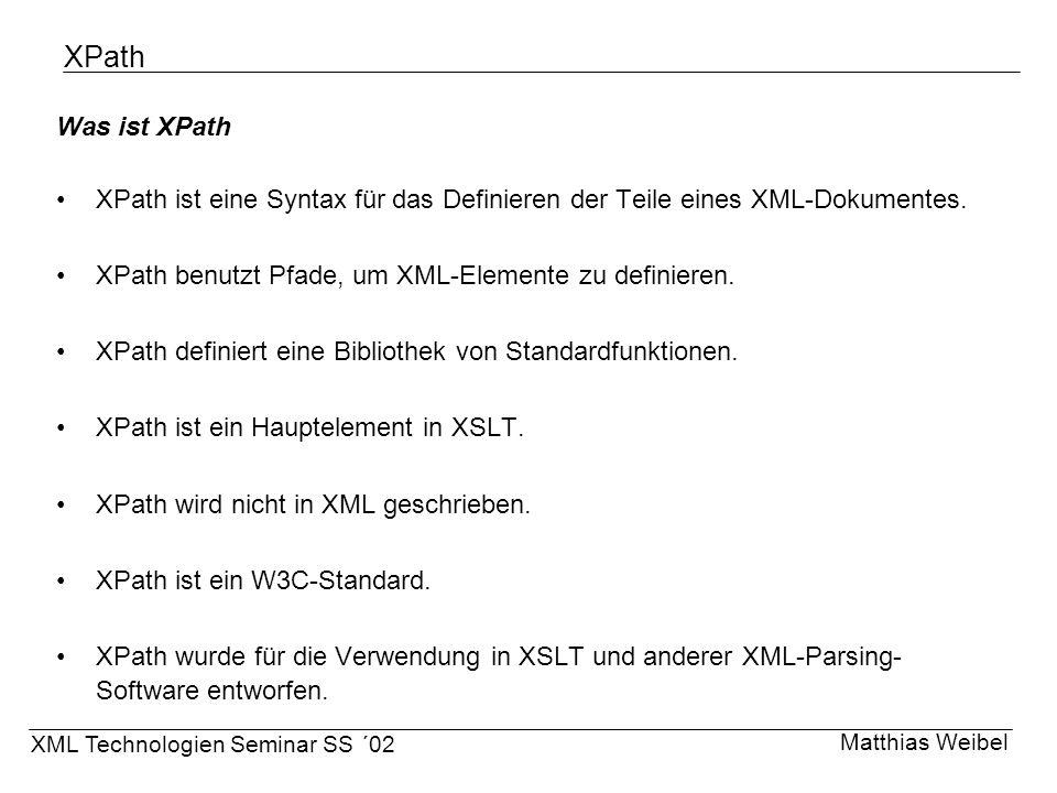 XPath Was ist XPath XPath ist eine Syntax für das Definieren der Teile eines XML-Dokumentes. XPath benutzt Pfade, um XML-Elemente zu definieren. XPath