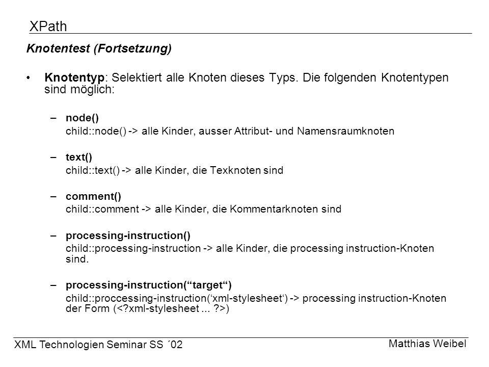 XPath Knotentest (Fortsetzung) Knotentyp: Selektiert alle Knoten dieses Typs. Die folgenden Knotentypen sind möglich: –node() child::node() -> alle Ki