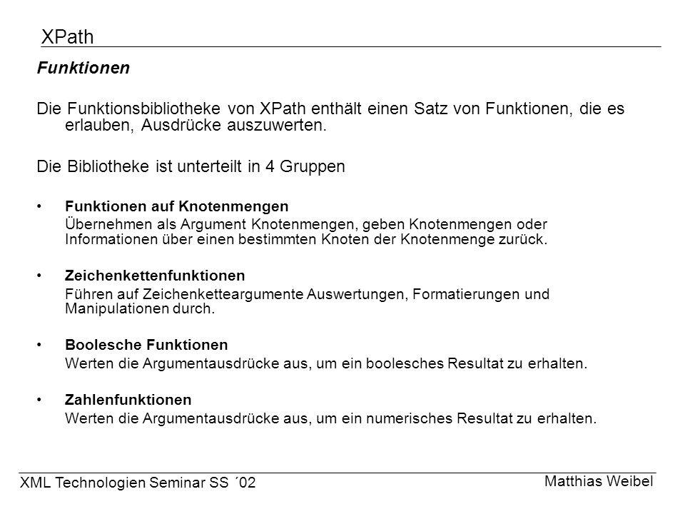 XPath Funktionen Die Funktionsbibliotheke von XPath enthält einen Satz von Funktionen, die es erlauben, Ausdrücke auszuwerten. Die Bibliotheke ist unt