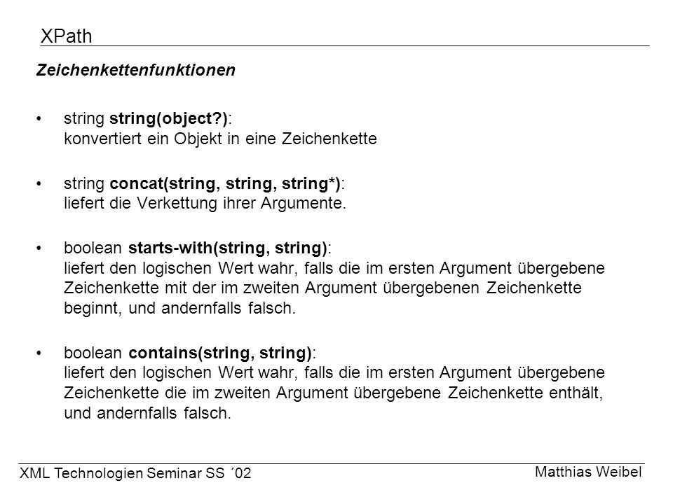 XPath Zeichenkettenfunktionen string string(object?): konvertiert ein Objekt in eine Zeichenkette string concat(string, string, string*): liefert die