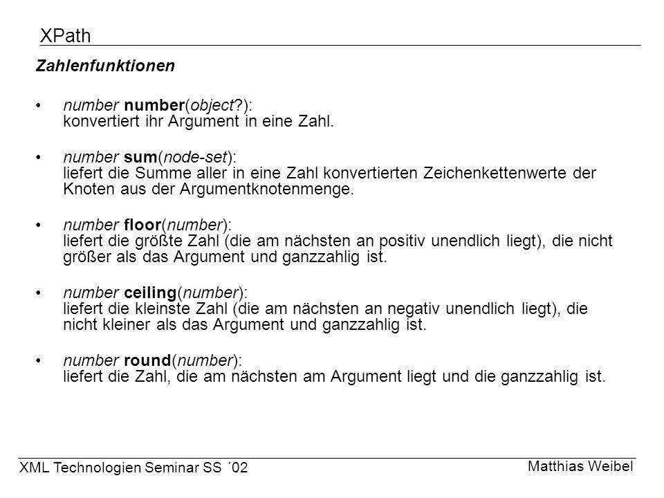 XPath Zahlenfunktionen number number(object?): konvertiert ihr Argument in eine Zahl. number sum(node-set): liefert die Summe aller in eine Zahl konve