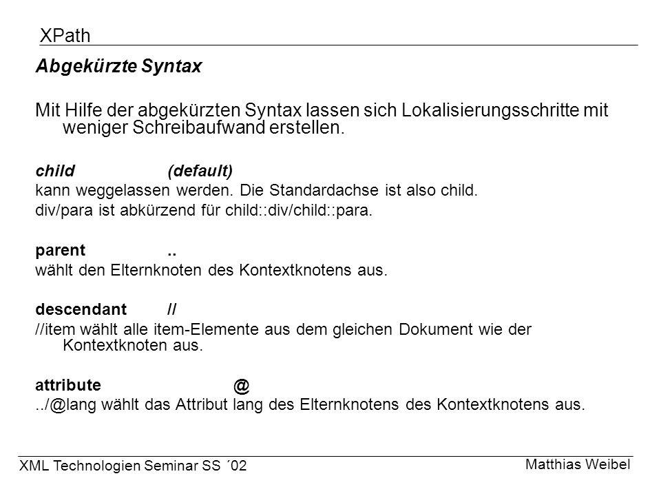 XPath Abgekürzte Syntax Mit Hilfe der abgekürzten Syntax lassen sich Lokalisierungsschritte mit weniger Schreibaufwand erstellen. child(default) kann