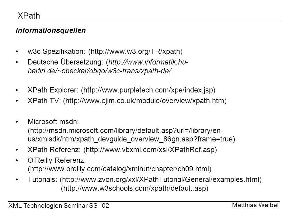 XPath Informationsquellen w3c Spezifikation: (http://www.w3.org/TR/xpath) Deutsche Übersetzung: (http://www.informatik.hu- berlin.de/~obecker/obqo/w3c