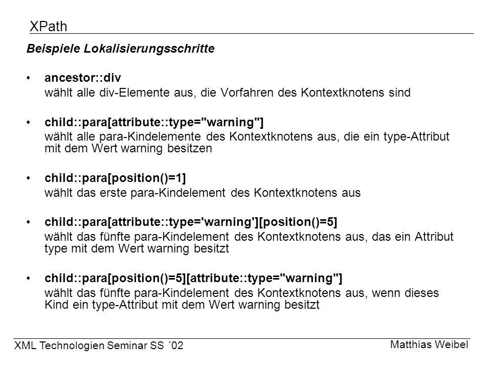 XPath Beispiele Lokalisierungsschritte ancestor::div wählt alle div-Elemente aus, die Vorfahren des Kontextknotens sind child::para[attribute::type=