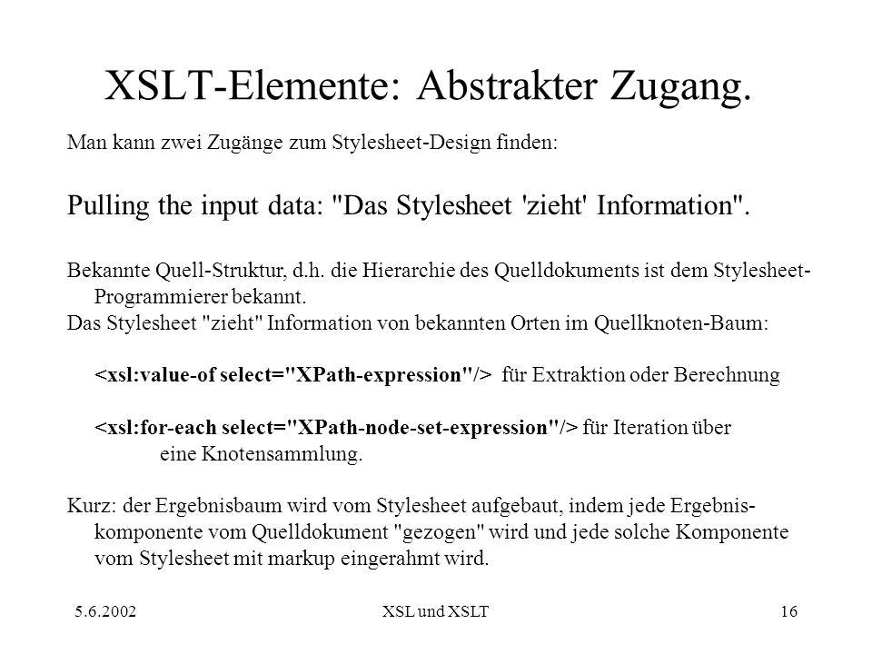 5.6.2002XSL und XSLT16 XSLT-Elemente: Abstrakter Zugang.