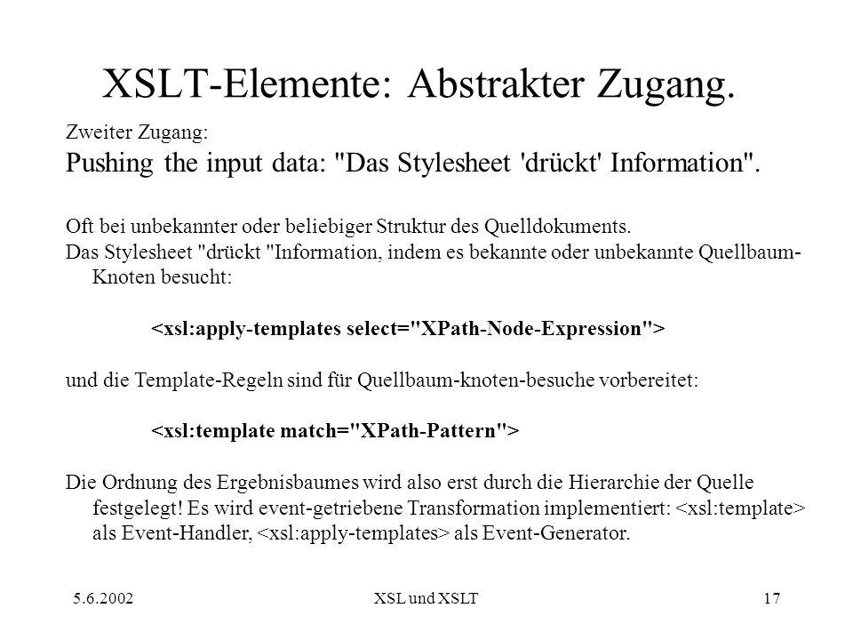 5.6.2002XSL und XSLT17 XSLT-Elemente: Abstrakter Zugang.