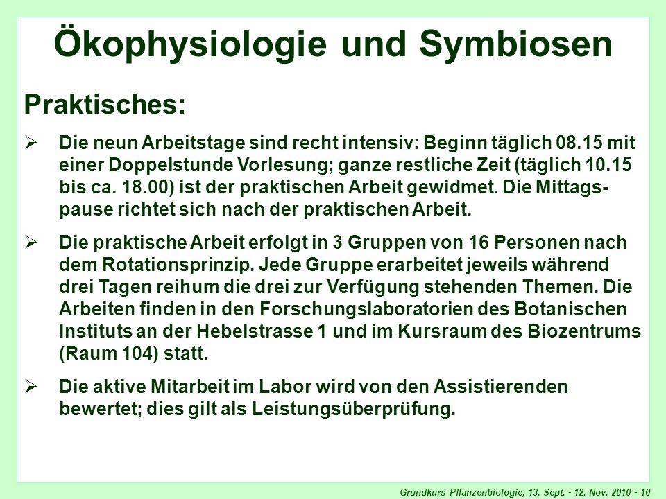 Grundkurs Pflanzenbiologie, 13. Sept. - 12. Nov. 2010 - 10 Ökophysiologie und Symbiosen Praktisches: Die neun Arbeitstage sind recht intensiv: Beginn