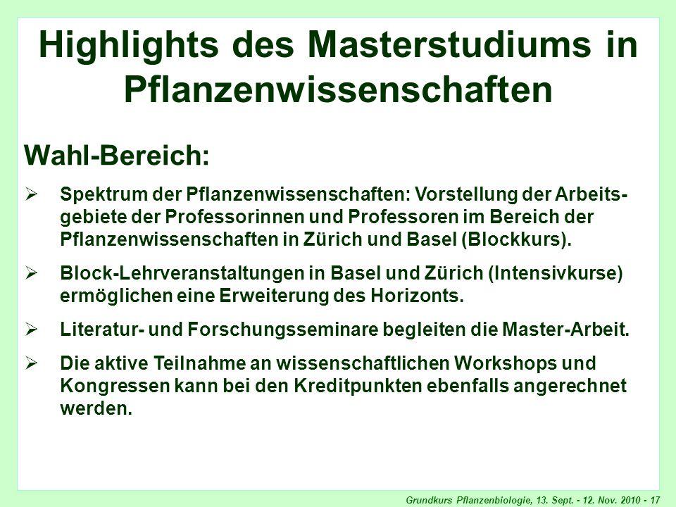Grundkurs Pflanzenbiologie, 13. Sept. - 12. Nov. 2010 - 17 Highlights Wahlbereich Highlights des Masterstudiums in Pflanzenwissenschaften Wahl-Bereich