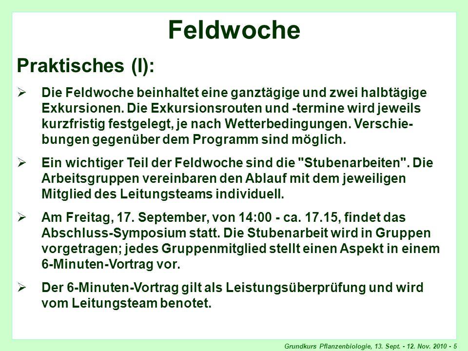Grundkurs Pflanzenbiologie, 13. Sept. - 12. Nov. 2010 - 5 Feldwoche, Praktisches Feldwoche Praktisches (I): Die Feldwoche beinhaltet eine ganztägige u