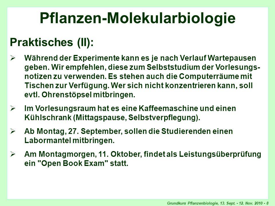 Grundkurs Pflanzenbiologie, 13. Sept. - 12. Nov. 2010 - 8 Pflanzen-Molekularbiologie Praktisches (II): Während der Experimente kann es je nach Verlauf