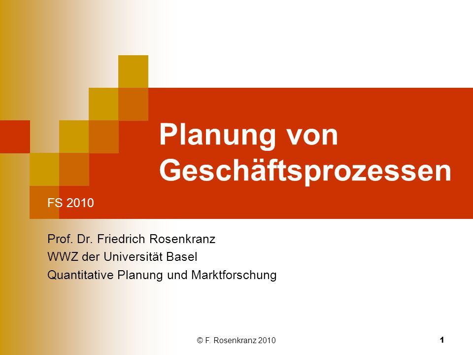 © F.Rosenkranz 2010 1 Planung von Geschäftsprozessen FS 2010 Prof.
