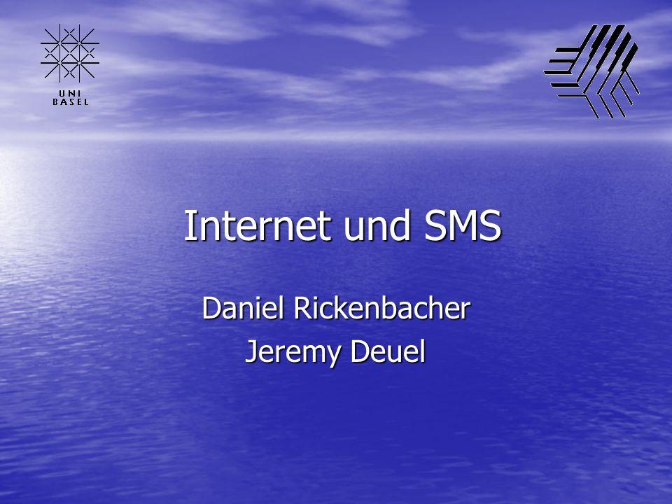 Internet und SMS Internet und SMS Daniel Rickenbacher Jeremy Deuel