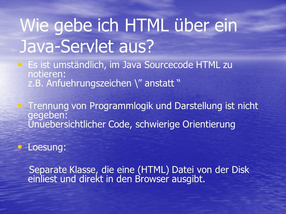 Wie gebe ich HTML über ein Java-Servlet aus? Es ist umständlich, im Java Sourcecode HTML zu notieren: z.B. Anfuehrungszeichen \ anstatt Trennung von P