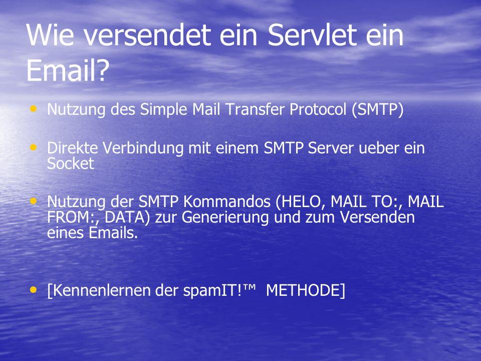 Wie versendet ein Servlet ein Email? Nutzung des Simple Mail Transfer Protocol (SMTP) Direkte Verbindung mit einem SMTP Server ueber ein Socket Nutzun
