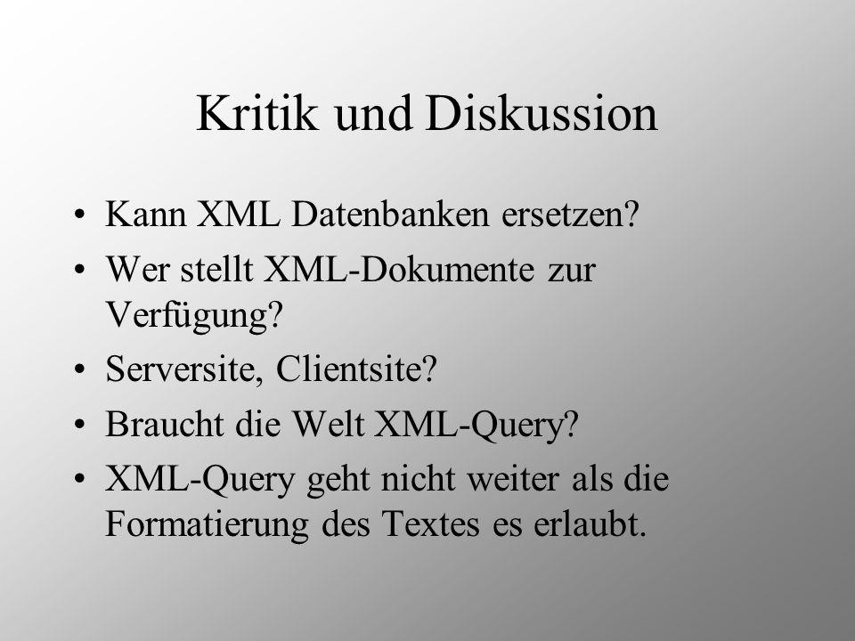 Kritik und Diskussion Kann XML Datenbanken ersetzen? Wer stellt XML-Dokumente zur Verfügung? Serversite, Clientsite? Braucht die Welt XML-Query? XML-Q