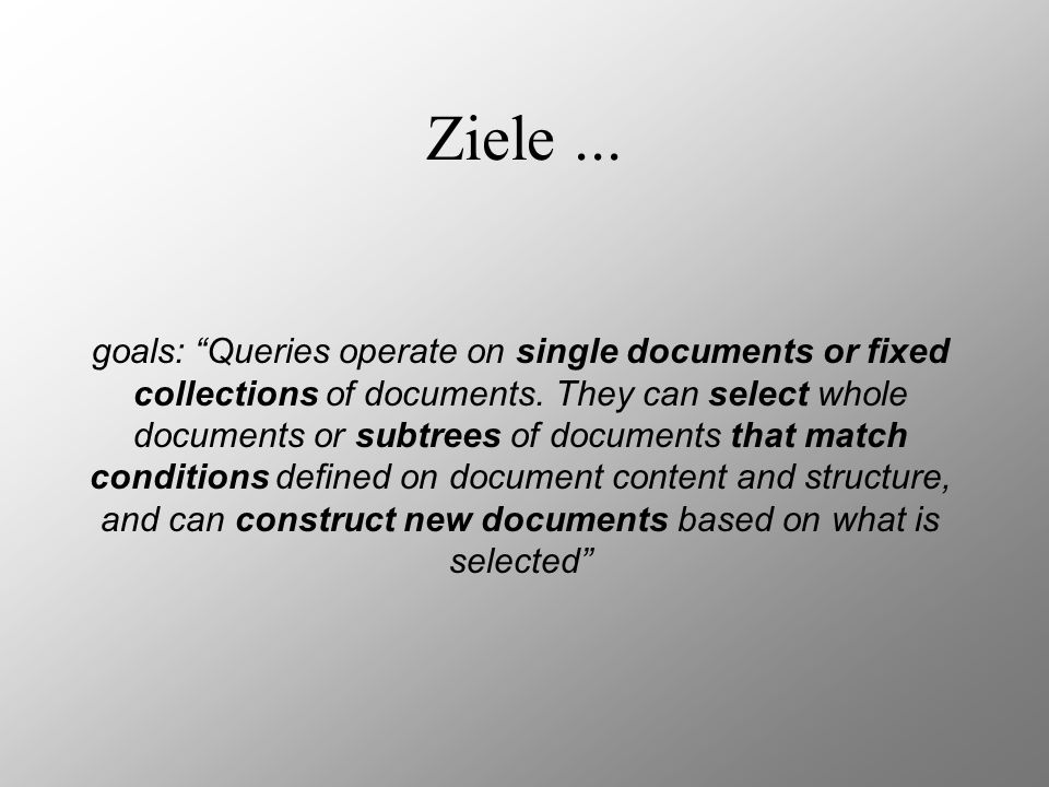 Ziele... goals: Queries operate on single documents or fixed collections of documents.