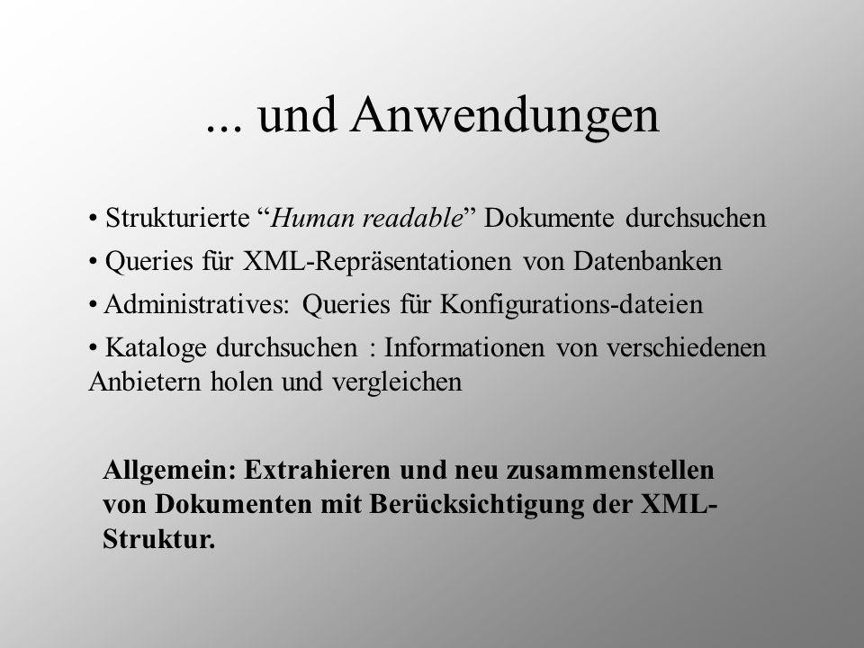 ... und Anwendungen Strukturierte Human readable Dokumente durchsuchen Queries für XML-Repräsentationen von Datenbanken Administratives: Queries für K
