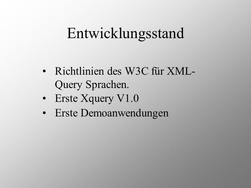 Entwicklungsstand Richtlinien des W3C für XML- Query Sprachen.
