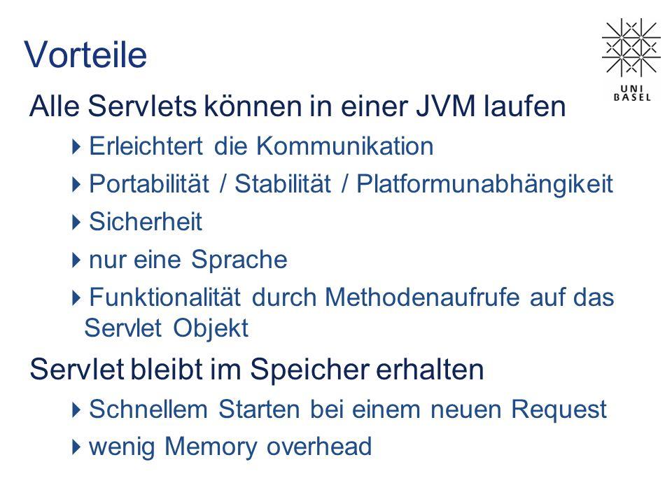 Vorteile Alle Servlets können in einer JVM laufen Erleichtert die Kommunikation Portabilität / Stabilität / Platformunabhängikeit Sicherheit nur eine