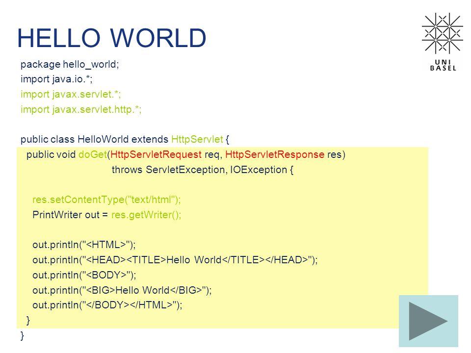 HELLO WORLD package hello_world; import java.io.*; import javax.servlet.*; import javax.servlet.http.*; public class HelloWorld extends HttpServlet {