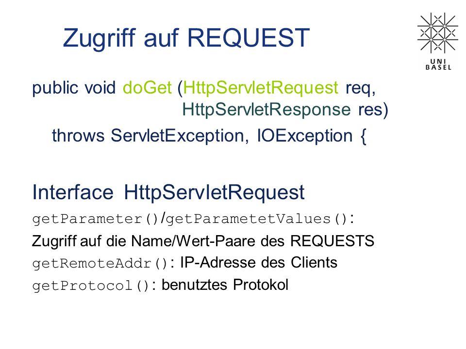 Zugriff auf REQUEST public void doGet (HttpServletRequest req, HttpServletResponse res) throws ServletException, IOException { Interface HttpServletRe