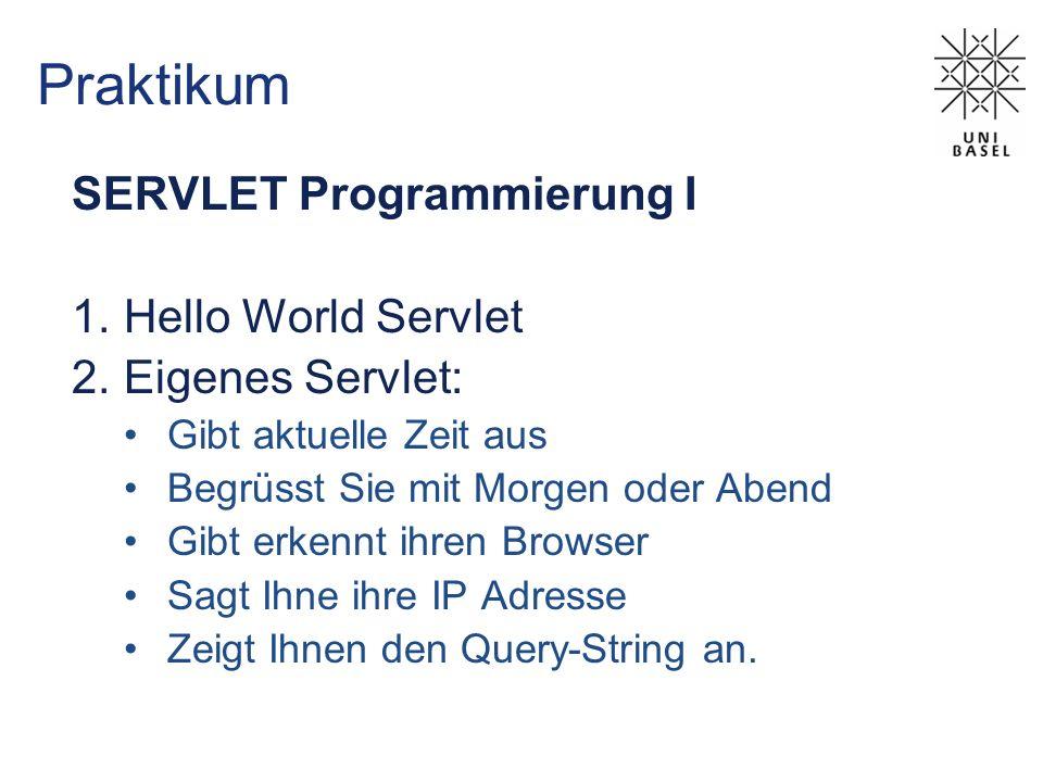 Praktikum SERVLET Programmierung I 1.Hello World Servlet 2.Eigenes Servlet: Gibt aktuelle Zeit aus Begrüsst Sie mit Morgen oder Abend Gibt erkennt ihr