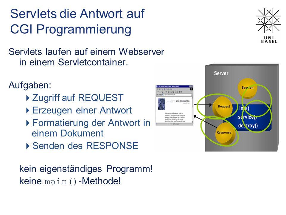 Servlets die Antwort auf CGI Programmierung Servlets laufen auf einem Webserver in einem Servletcontainer. Aufgaben: Zugriff auf REQUEST Erzeugen eine