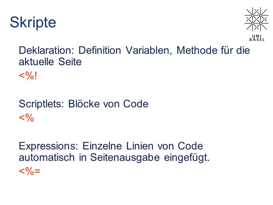 Skripte Deklaration: Definition Variablen, Methode für die aktuelle Seite <%! Scriptlets: Blöcke von Code <% Expressions: Einzelne Linien von Code aut