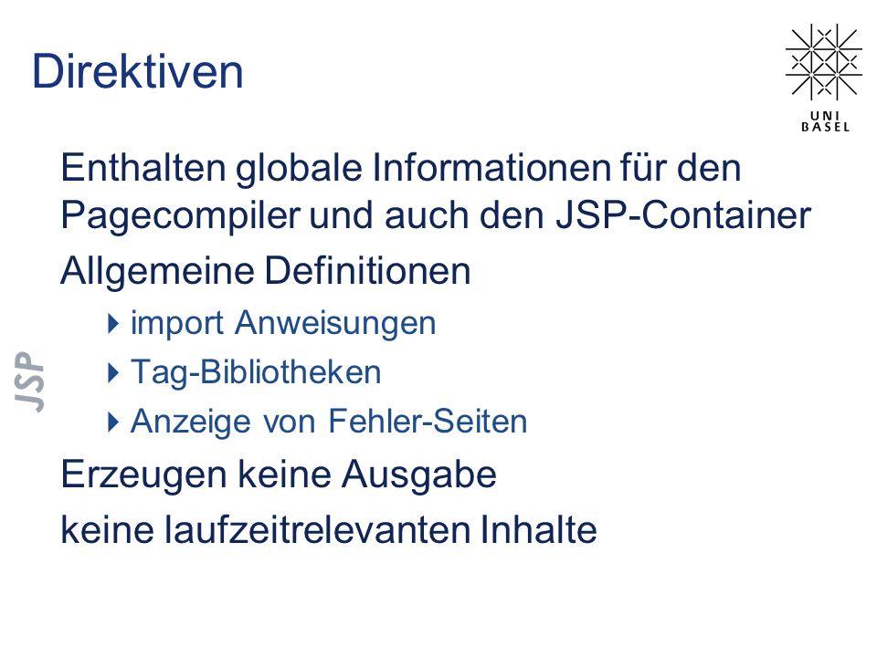 Direktiven Enthalten globale Informationen für den Pagecompiler und auch den JSP-Container Allgemeine Definitionen import Anweisungen Tag-Bibliotheken