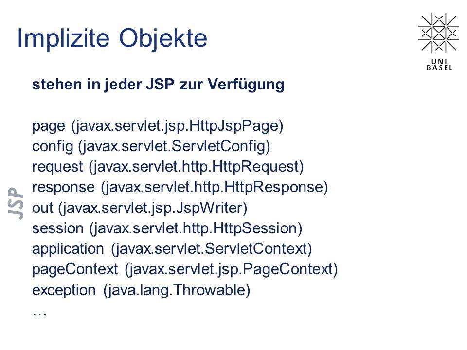Implizite Objekte stehen in jeder JSP zur Verfügung page (javax.servlet.jsp.HttpJspPage) config (javax.servlet.ServletConfig) request (javax.servlet.h