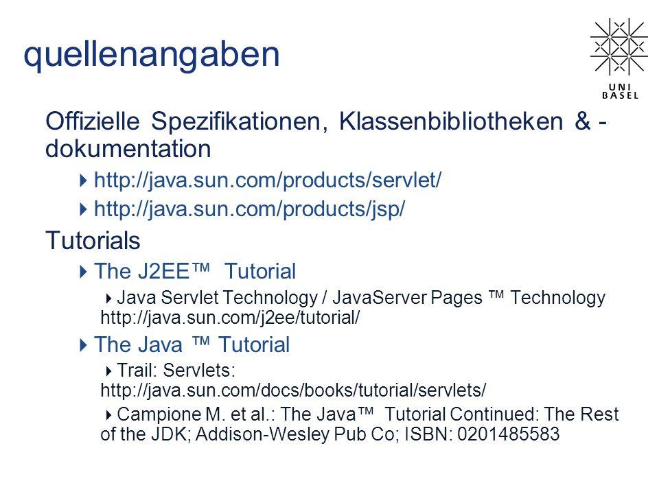 quellenangaben Offizielle Spezifikationen, Klassenbibliotheken & - dokumentation http://java.sun.com/products/servlet/ http://java.sun.com/products/js